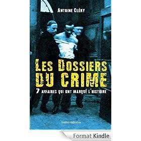 Les dossiers du crime 7 affaires qui ont marqu� l'histoire
