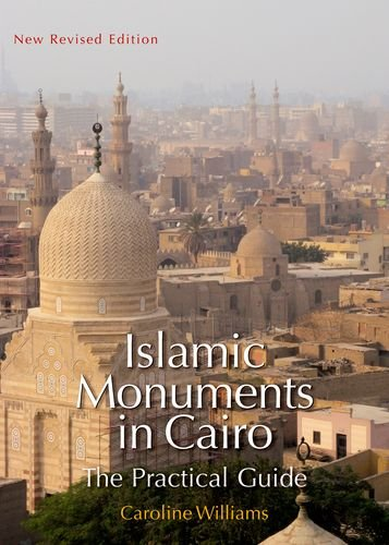 Islamic Monuments in Cairo: The Practical Guide; New Revised Edition
