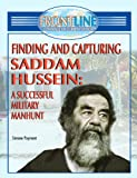 Finding and Capturing Saddam Hussein: A Successful Military Manhunt (Frontline Coverage of Current Events)