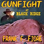 Gunfight at Black Ridge: Black Ridge Series, Book 1 | Frank F. Fiore
