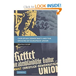 Christian Democracy and the Origins of European Union Wolfram Kaiser