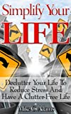 img - for Simplify Your Life - Declutter Your Life To Reduce Stress And Have A Clutter-Free Life (stress-free book to read) book / textbook / text book