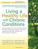 img - for Living a Healthy Life with Chronic Conditions: Self-Management of Heart Disease, Arthritis, Diabetes, Depression, Asthma, Bronchitis, Emphysema and Other Physical and Mental Health Conditions 4th (fourth) , Four by Lorig DrPH, Kate, Holman MD, Halsted, Sobel MD MPH, David, (2012) Paperback book / textbook / text book