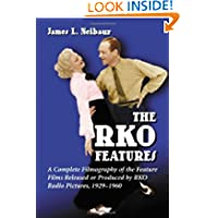 The RKO Features: A Complete Filmography of the Feature Films Released or Produced by RKO Radio
