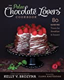 The Paleo Chocolate Lovers Cookbook: 80 Gluten-Free Treats for Breakfast & Dessert