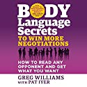 Body Language Secrets to Win More Negotiations: How to Read Any Opponent and Get What You Want Audiobook by Greg Williams, Pat Iyer Narrated by JD Jackson