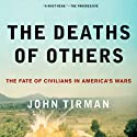 The Deaths of Others: The Fate of Civilians in America's Wars Audiobook by John Tirman Narrated by Christopher Price