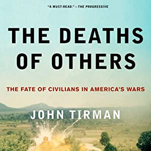 The Deaths of Others: The Fate of Civilians in America's Wars | [John Tirman]