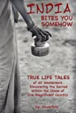 img - for INDIA BITES YOU SOMEHOW - True-Life Tales book / textbook / text book