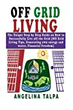 img - for Off Grid Living: The Unique Step by Step Guide on How to Successfully Live off the Grid (Off Grid Living Tips, Generating own energy and water, Financial Freedom) book / textbook / text book