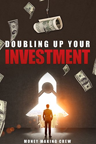 Double Up Your Investment: Guaranteed!: Learn how to make money within minutes,  guaranteed, i will make you rich (Bitcoin, Binary trading, Casino, Softwares. Book 1)