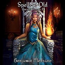 Spells of Old: Ancient Dreams, Book 2 | Livre audio Auteur(s) : Benjamin Medrano Narrateur(s) : Gabriella Cavallero