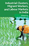Industrial Clusters, Migrant Workers, and Labour Markets in India (Ide-Jetro Series)