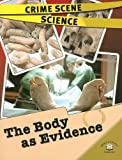 (Crime Scene Science) The Body as Evidence (0836877152) by Lorraine Jean Hopping