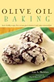 Olive Oil Baking: Heart-Healthy Recipes That Increase Good Cholesterol and Reduce Saturated Fats
