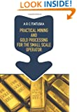 Practical Mining and Gold Processing for the Small Scale Operator