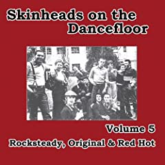 Skinheads on the Dancefloor Vol. 5: Rocksteady, Original & Red Hot