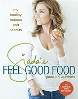 Giada's Feel Good Food: My Healthy Recipes and Secrets