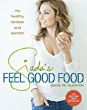 Giada's Feel Good Food: My Healthy Recipes and Secrets (0307987205) by De Laurentiis, Giada