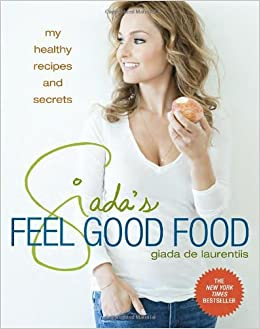 giada 39 s feel good food my healthy recipes and secrets giada de