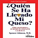 ¿Quien se ha llevado mi queso?: Como Adaptarnos a un mundo en Constante Cambio (       UNABRIDGED) by Spencer Johnson Narrated by Hector Indriago