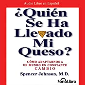 ¿Quien se ha llevado mi queso?: Como Adaptarnos a un mundo en Constante Cambio | [Spencer Johnson]