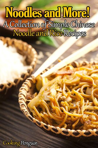 Noodles and More! - A Collection of Simple Chinese Noodle and Rice Recipes by Cooking Penguin