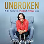 Unbroken: My Story of Survival from London 7/7 to Team GB Success | Martine Wright