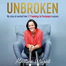 Unbroken: My Story of Survival from London 7/7 to Team GB Success | Livre audio Auteur(s) : Martine Wright Narrateur(s) : Zara Ramm