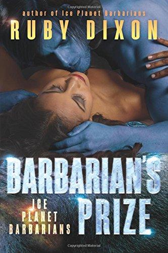 Barbarian's Prize: A SciFi Alien Romance (Ice Planet Barbarians) (Volume 6)