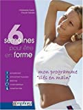 6 semaines pour tre en forme : Mon programme