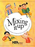 Mixing It Up: Integrated, Interdisciplinary, Intriguing Science in the Elementary Classroom : An Nsta Press Journals Collection