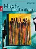 Mischtechniken Aufbaukurs: Mischtechniken mit Acrylfarben - das erste Buch mit DVD! (Acryl-Malkurs mit Martin Thomas)