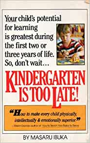 Kindergarten is Too Late! by Masaru Ibuka