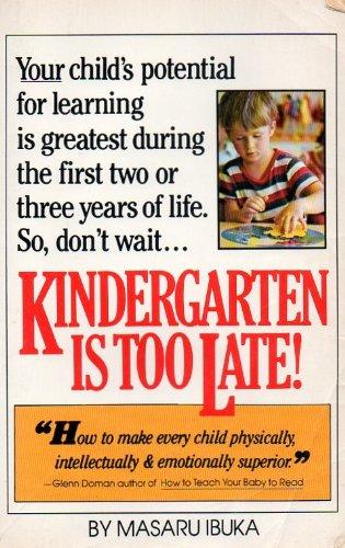 Kindergarten Is Too Late!, by Masaru ibuka