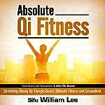 Absolute Qi Fitness (German Edition): Meridian Dehnungsübungen für ultimative Fitness, Leistung und Gesundheit | William Lee