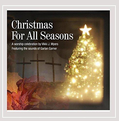 Vikki J. Myers & Garlan E. Garner - Christmas for All Seasons