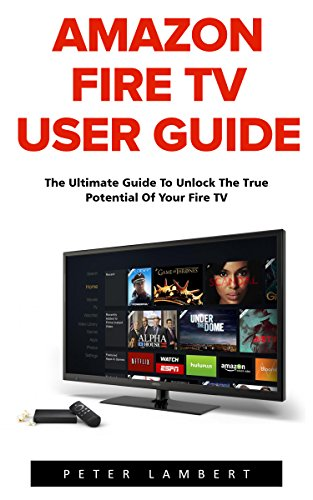 amazon-fire-tv-user-guide-the-ultimate-guide-to-unlock-the-true-potential-of-your-fire-tv-amazon-pri