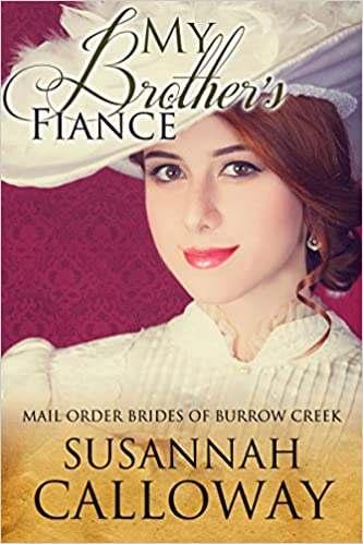 Mail Order Bride: My Brother's Fiance: A Clean Western Historical Romance (Mail Order Brides of Burrow Creek Book 5)
