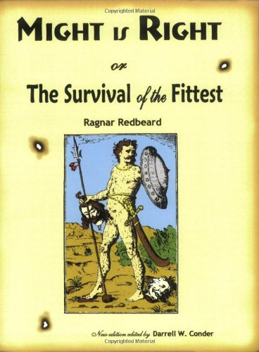 Might is Right or the Survival of the Fittest: Ragnar Redbeard, Darrell W. Conder: 9780972823302: Amazon.com: Books
