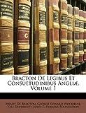 Henry De Bracton Bracton De Legibus Et Consuetudinibus Angliæ, Volume 1