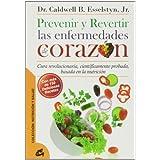 Prevenir y revertir las enfermedades de corazón: Cura revolucionaria, científicamente probada, basada en la nutrición...