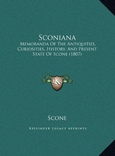 Sconiana: Memoranda of the Antiquities, Curiosities, History, and Presmemoranda of the Antiquities, Curiosities, History, and Present State of Scone (1807) Ent State of Scone (1807)