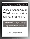 Diary of Anna Green Winslow - A Boston School Girl of 1771
