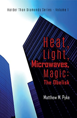 Book: Heat, Light, Microwaves, Magic - The Obelisk (Harder Than Diamonds Book 1) by Matthew M. Pyke