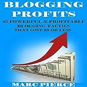 Blogging Profits: 45 Powerful & Profitable Blogging Tactics That Cost $5 or Less: Blogging for Money   [Marc Pierce]