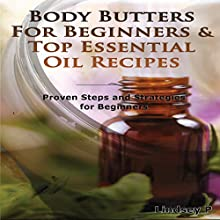 Essential Oils Box Set 4: Body Butters for Beginners & Top Essential Oil Recipes: Natural Remedies (       UNABRIDGED) by Lindsey P Narrated by Millian Quinteros