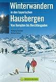 Winterwandern in den bayerischen Hausbergen: Von Kempten bis Berchtesgarden - Michael Reimer, Wolfgang Taschner
