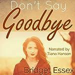 Don't Say Goodbye | Bridget Essex