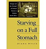 img - for [ [ [ Starving on a Full Stomach Starving on a Full Stomach: Hunger and the Triumph of Cultural Racism in Modern South Afhunger and the Triumph of Cultural[ STARVING ON A FULL STOMACH STARVING ON A FULL STOMACH: HUNGER AND THE TRIUMPH OF CULTURAL RACISM IN MODERN SOUTH AFHUNGER AND THE TRIUMPH OF CULTURAL ] By Wylie, Diana ( Author )Jul-22-2001 Paperback book / textbook / text book